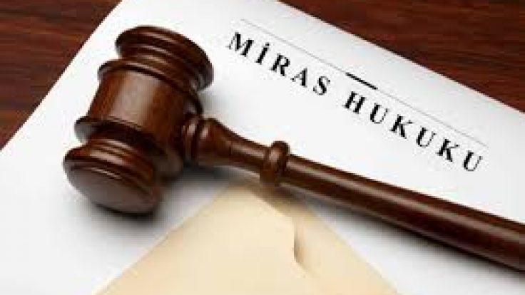 Miras Hukuku Nedir? Mal Paylaşımı Nasıl Yapılır?